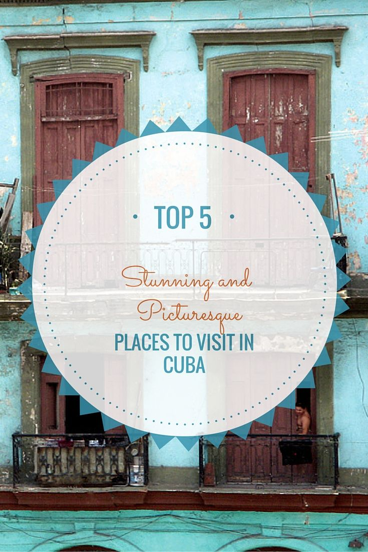 Top 5 Stunning and Picturesque Places To Visit In Cuba!