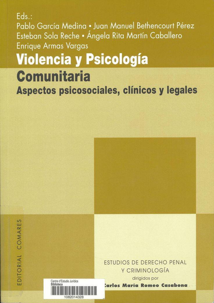 Violencia y psicología comunitaria : aspectos psicosociales, clínicos y legales / editors: Pablo García Medina ... [et al.]. Granada : Comares, 2011. Sig. 159.943 Vio