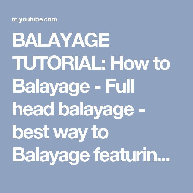 BALAYAGE TUTORIAL: How to Balayage - Full head balayage - best way to Balayage featuring Brian Haire - YouTube