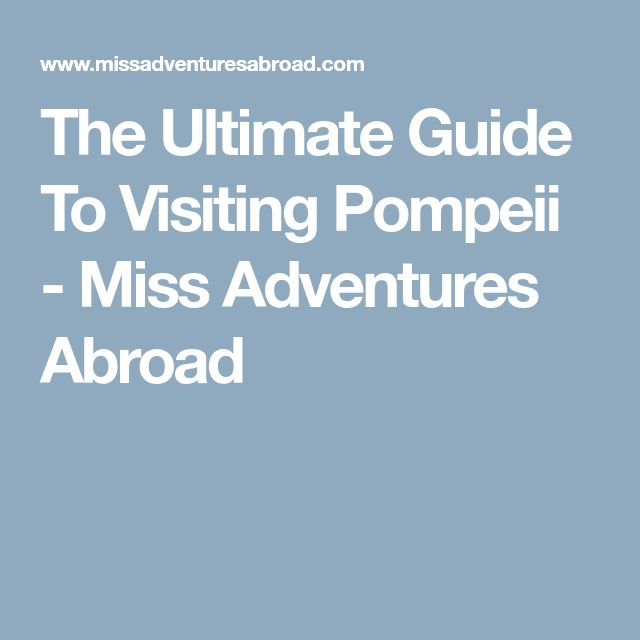 The Ultimate Guide To Visiting Pompeii - Miss Adventures Abroad