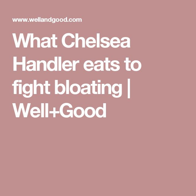 What Chelsea Handler eats to fight bloating | Well+Good