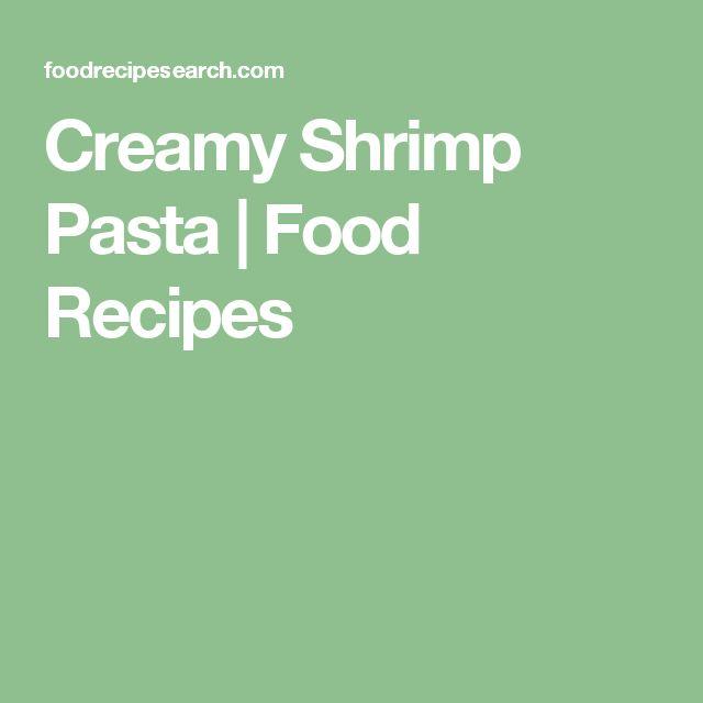 Creamy Shrimp Pasta   Food Recipes
