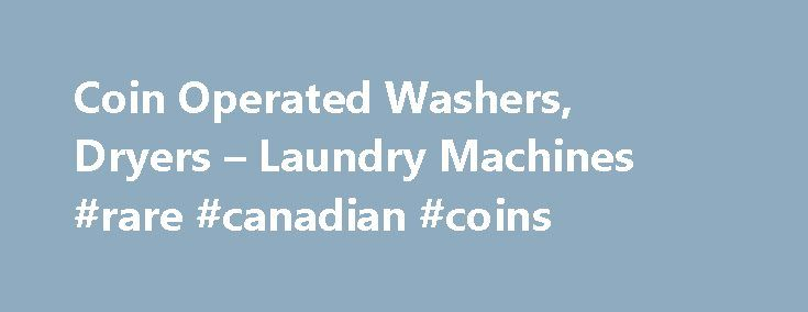 Coin Operated Washers, Dryers – Laundry Machines #rare #canadian #coins http://coin.remmont.com/coin-operated-washers-dryers-laundry-machines-rare-canadian-coins/  #coin machine # Disclaimer: Prices may vary for Puerto Rico and Hawaii Stores Coin Laundry Machines Commercial Laundry Equipment Shop Sears Outlet for a full range of coin laundry machines and commercial laundry equipment for hotels, motels, communal apartment laundry and self-service operations. Sears Outlet carries a wide range…