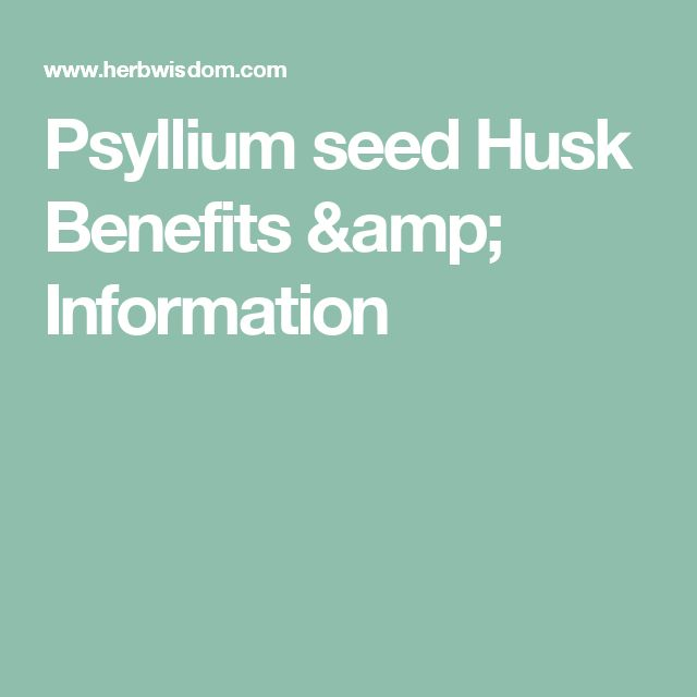 Psyllium seed Husk Benefits & Information