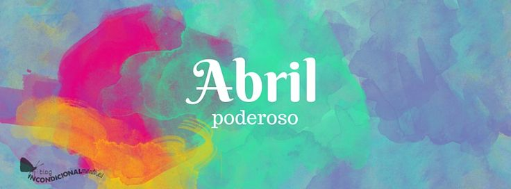 Calendario Abril GRATIS #incondicional #calendario #calendar #abril #april #spring #primavera #watercolor #acuarela #poderoso #inteligencia #creatividad #incondicionalmenteblog #incondicionalmente
