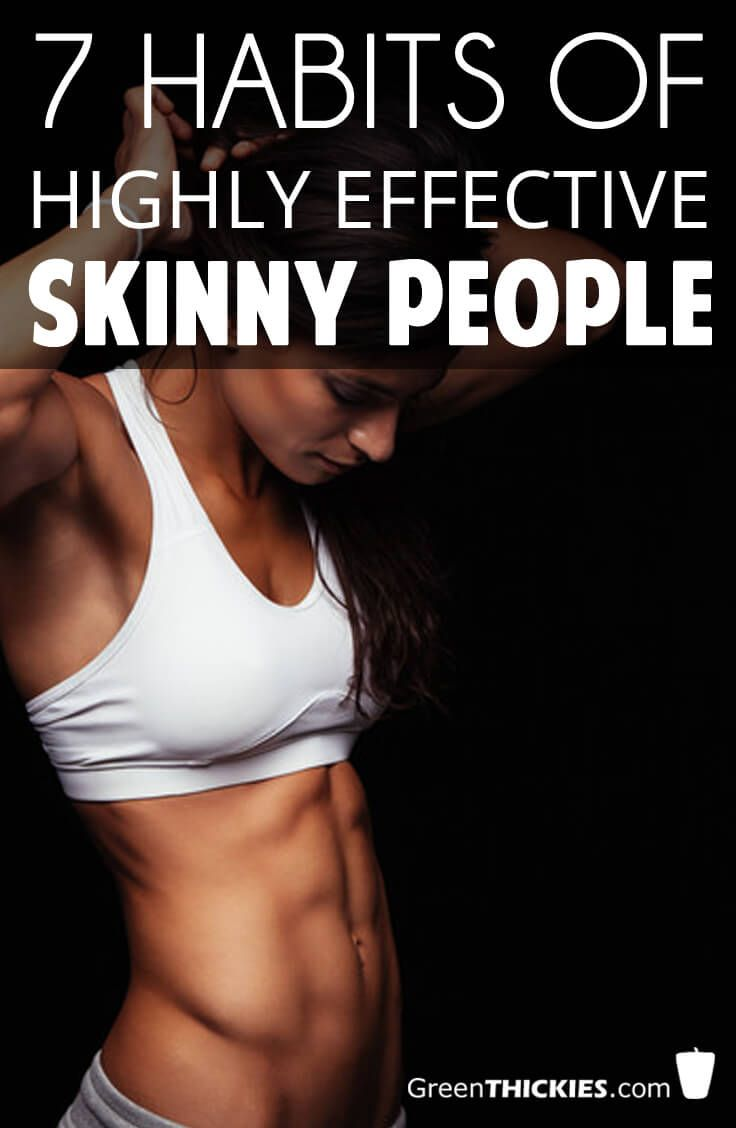 7 Habits Of Highly Effective Skinny People
