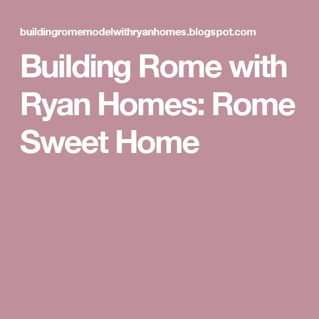 Building Rome with Ryan Homes: Rome Sweet Home