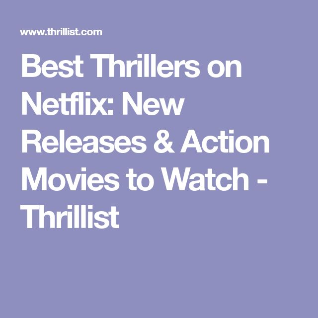 Best Thrillers on Netflix: New Releases & Action Movies to Watch - Thrillist