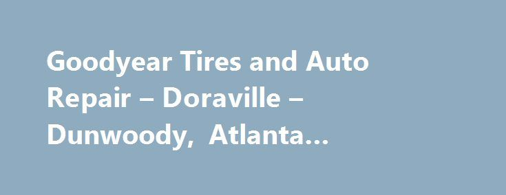 Goodyear Tires and Auto Repair – Doraville – Dunwoody, Atlanta #federated #auto #parts http://autos.remmont.com/goodyear-tires-and-auto-repair-doraville-dunwoody-atlanta-federated-auto-parts/  #goodyear auto service # Auto Repair Services Offered Ask for ASE Certified Mechanics for Auto Repair and Routine Services Click here to see our full line of repairs and services.... Read more >The post Goodyear Tires and Auto Repair – Doraville – Dunwoody, Atlanta #federated #auto #parts appeared…