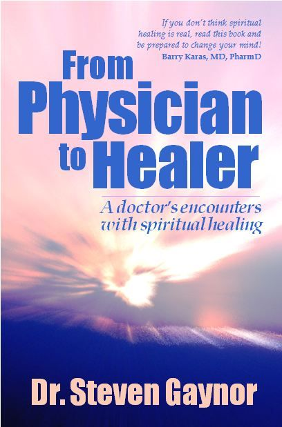 From Physician to Healer by Dr. Steven Gaynor