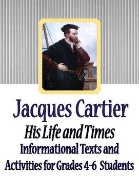Jacques Cartier, His Life and Times is designed as a multi-purpose informational reading and writing unit for upper elementary students. This resource is useful for a Social Studies class or for informational text for English Languages Arts. Each of the three texts can be used alone (but in sequence): they could be assigned as the teacher wishes: in class over a couple of days or more, as homework, as independent projects, etc. ---The texts are chronological; Part 1 is titled Jacques Car...