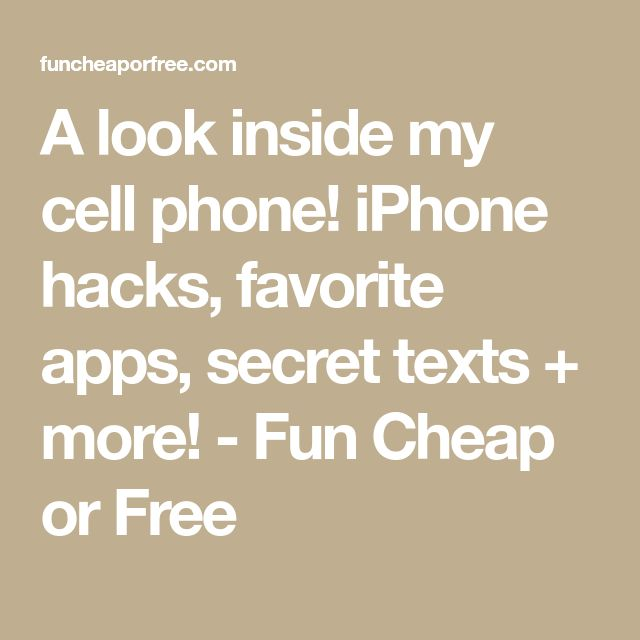 A look inside my cell phone! iPhone hacks, favorite apps, secret texts + more! - Fun Cheap or Free