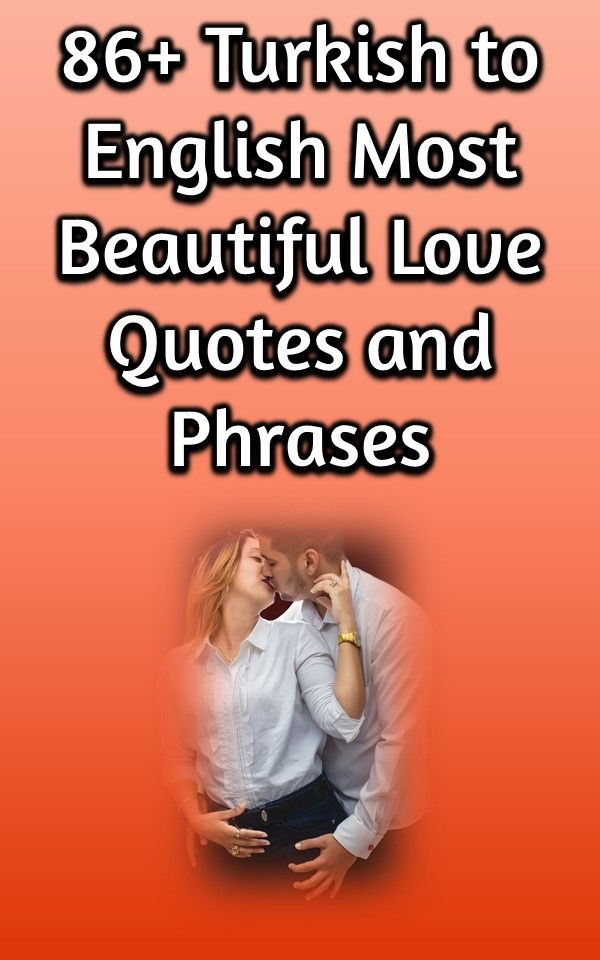 Turkish Love Messages Turkish Quotes About Love Turkish Love Phrases Love You In Turkish Tu Most Beautiful Love Quotes Rumi Love Quotes Sweet Words For Her