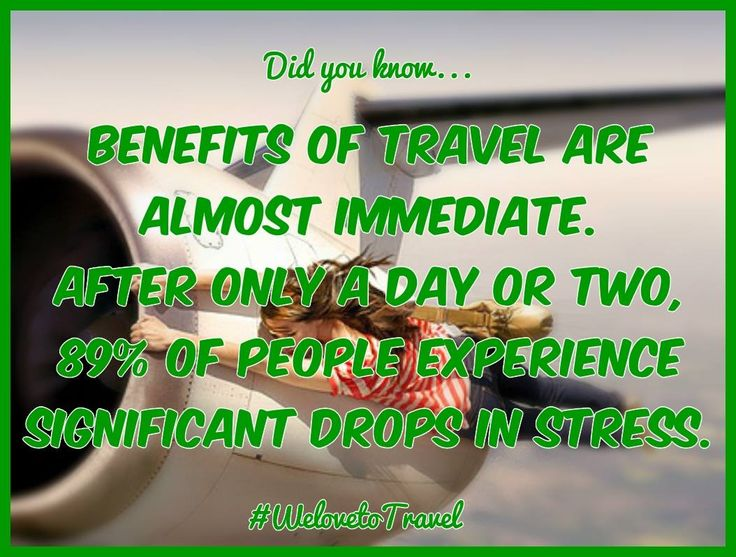 Benefits of travel are almost immediate. After only a day or two, 89% of people experience significant drops in stress. #WeLovetoTravel