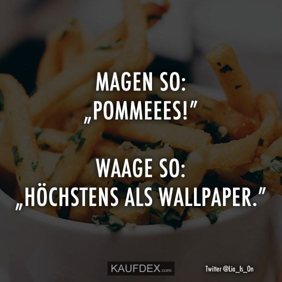 """Magen so: """"Pommeees!"""" Waage so"""