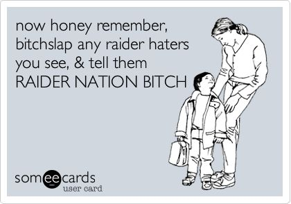 now honey remember, bitchslap any raider haters you see, & tell them RAIDER NATION BITCH. | Sports Ecard | someecards.com