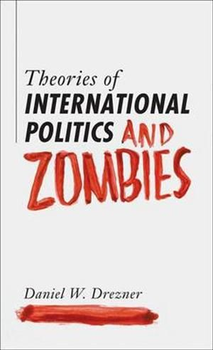 Theories of International Politics and Zombies af Daniel W Drezner, ISBN 9780691147833