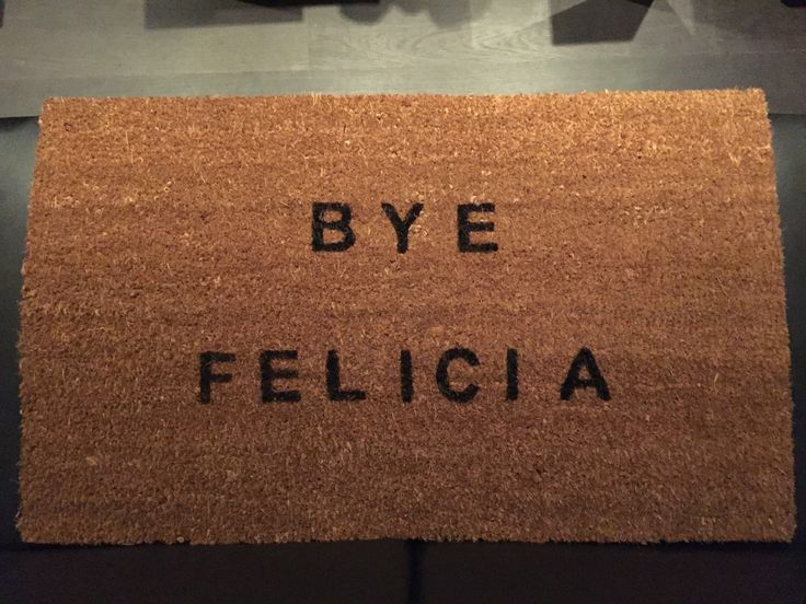 "The ""Bye Felicia"" Door Mat by TheJarShoppe on Etsy https://www.etsy.com/listing/213919599/the-bye-felicia-door-mat"