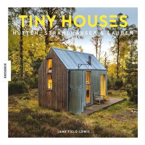 """Buchtipp: """"Tiny Houses: Hütten, Strandhäuser, Lauben"""" von Jane Field-Lewis, erschienen im Knesebeck Verlag"""