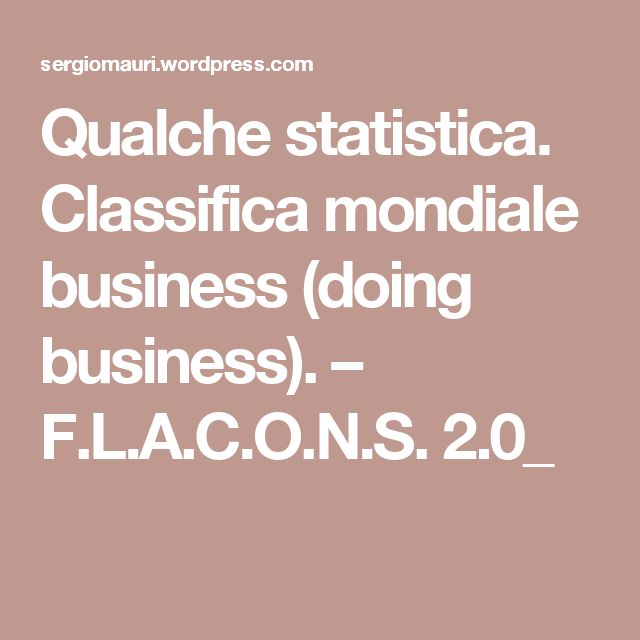 Qualche statistica. Classifica mondiale business (doing business). – F.L.A.C.O.N.S.  2.0_