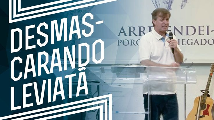 MEVAM OFICIAL - DESMASCARANDO LEVIATÃ/ UNÇÃO MINISTERIAL 2016 - Luiz He...