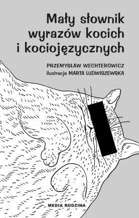 Mały słownik wyrazów kocich i kociojęzycznych - Wydawnictwo Media Rodzina - Książki, Audiobooki, eBooki