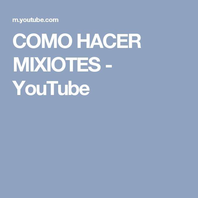 COMO HACER MIXIOTES - YouTube