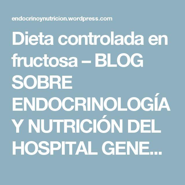 Dieta controlada en fructosa – BLOG SOBRE ENDOCRINOLOGÍA Y NUTRICIÓN DEL HOSPITAL GENERAL UNIVERSITARIO DE VALENCIA
