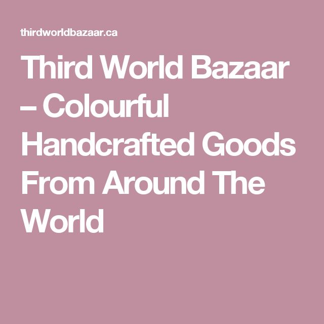 Third World Bazaar – Colourful Handcrafted Goods From Around The World