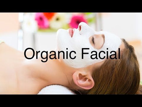 How To Do Organic Facial At Home : SALON QUALITY RESULTS - YouTube