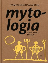 Anna-Leena Siikala: Itämerensuomalaisten mytologia (2012)