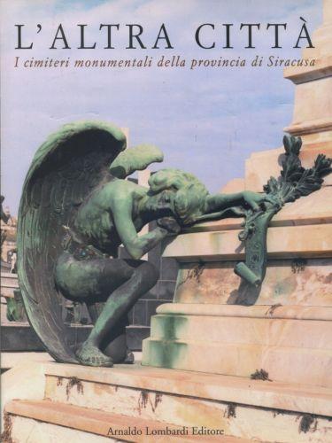 AA.VV., L'ALTRA CITTÀ. I cimiteri monumentali della Provincia di Siracusa, Arnaldo Lombardi Editore 1999