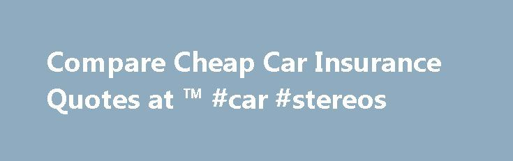 Compare Cheap Car Insurance Quotes at ™ #car #stereos http://india.remmont.com/compare-cheap-car-insurance-quotes-at-car-stereos/  #car insurance comparison sites # Car insurance Compare cheap car insurance quotes and see if you could save Our trusted car insurance brands Can I compare quotes for my double cab pick-up? Although double cabs, such as the Nissan Navara or Toyota HiLux, are often used as family vehicles, they are classed on our system as light commercial vehicles due to their…