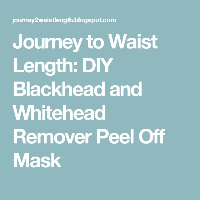 Journey to Waist Length: DIY Blackhead and Whitehead Remover Peel Off Mask