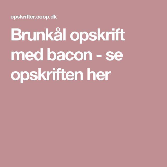 Brunkål opskrift med bacon - se opskriften her