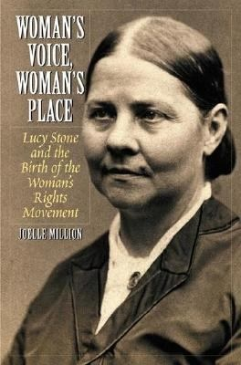 Woman's Voice, Woman's Place: Lucy Stone and the Birth of the Woman's Rights Movement. http://libcat.bentley.edu/record=b1317769~S0