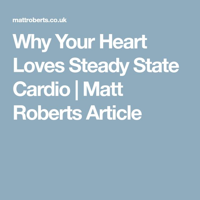 Why Your Heart Loves Steady State Cardio | Matt Roberts Article