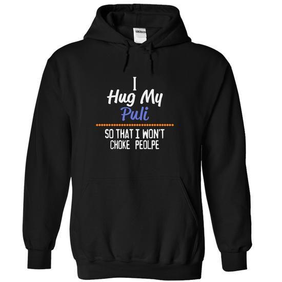 I hug my PULI so that I wont choke people T-Shirts, Hoodies (39.99$ ==► Order Here!)