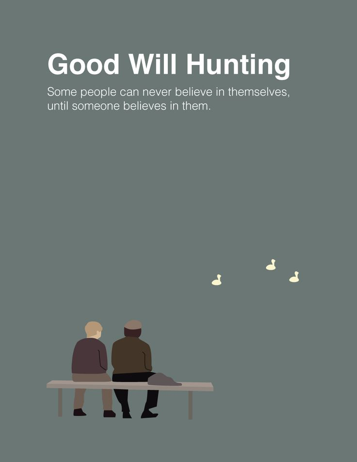 "Good Will Hunting: ""Some people can never believe in themselves until someone believes in them."""