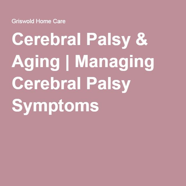 Cerebral Palsy & Aging | Managing Cerebral Palsy Symptoms                                                                                                                                                     More