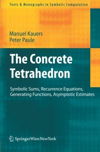 The Concrete Tetrahedron: Symbolic Sums, Recurrence Equations, Generating Functions, Asymptotic Estimates (Texts & Monographs in Symbolic Computation) by Manuel Kauers. $69.95. Publication: January 19, 2011. Publisher: Springer; 2011 edition (January 19, 2011). Author: Manuel Kauers. Edition - 2011