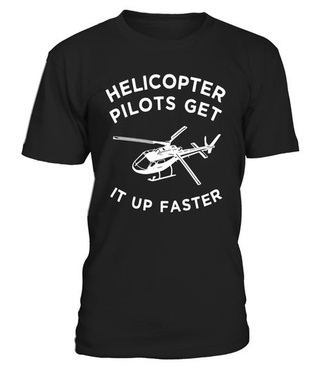 """# Funny Helicopter Pilots Get It Up Faster Tee Shirt .  Special Offer, not available in shops      Comes in a variety of styles and colours      Buy yours now before it is too late!      Secured payment via Visa / Mastercard / Amex / PayPal      How to place an order            Choose the model from the drop-down menu      Click on """"Buy it now""""      Choose the size and the quantity      Add your delivery address and bank details      And that's it!      Tags: Are you a helicopter pilot who…"""