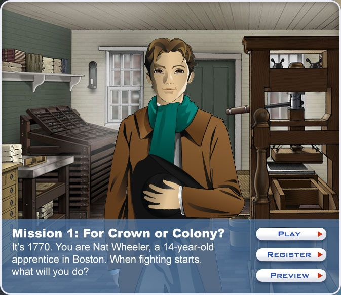 """""""For Crown or Colony?"""" puts players in the shoes of Nat Wheeler, a printer's apprentice in 1770 Boston. They encounter both Patriots and Loyalists, and when rising tensions result in the Boston Massacre, they must choose where their loyalties lie."""