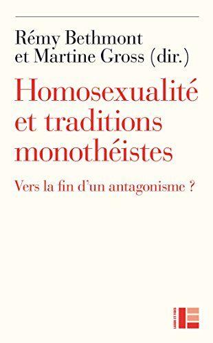 Homosexualité et traditions monothéistes : Vers la fin d'un antagonisme ? par Gross, Martine, Bethmont, Rémy