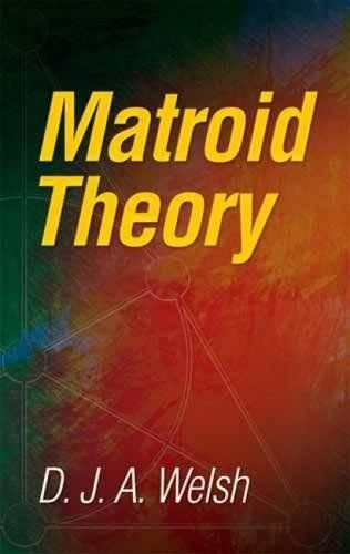 Matroid Theory (Dover Books on Mathematics):   <div>The theory of matroids connects disparate branches of combinatorial theory and algebra such as graph and lattice theory, combinatorial optimization, and linear algebra. Aimed at advanced undergraduate and graduate students, this text is one of the earliest substantial works on matroid theory. Its author, D. J. A. Welsh, Professor of Mathematics at Oxford University, has exercised a profound influence over the theory's development.<BR>...