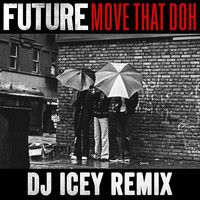 Move That Doh (DJ Icey Remix) - Future by DJ Icey on SoundCloud