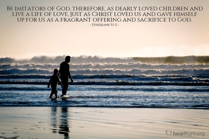 Illustration of Ephesians 5:1-2 — Be imitators of God, therefore, as dearly loved children and live a life of love, just as Christ loved us and gave himself up for us as a fragrant offering and sacrifice to God.
