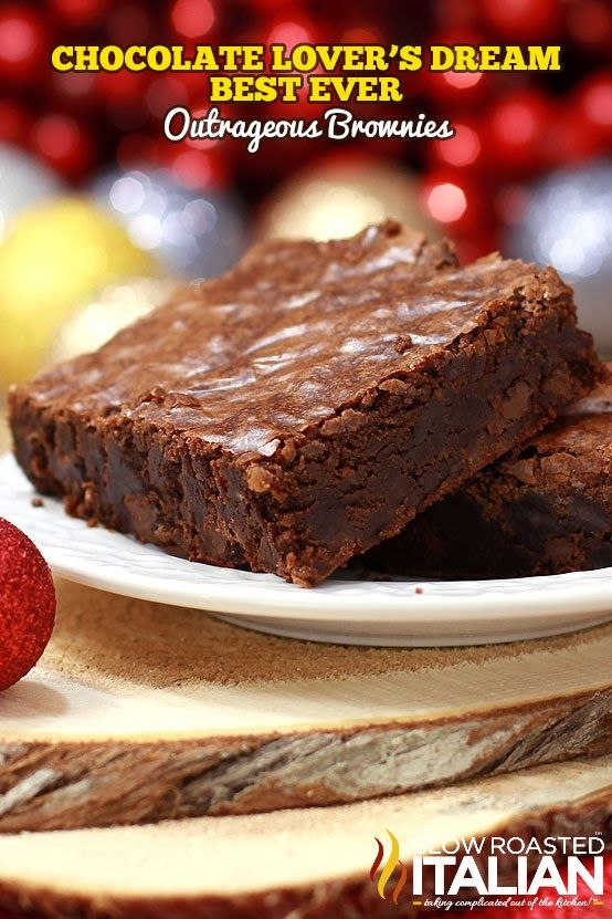 The Best Ever Outrageous Brownies ~ rich, chocolaty, fudgy and so soft they will melt in your mouth.