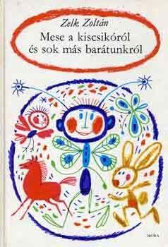 Zelk Zoltán - Mese a kiscsikóról és sok más barátunkról - Múzeum Antikvárium, Kass János illusztrációival