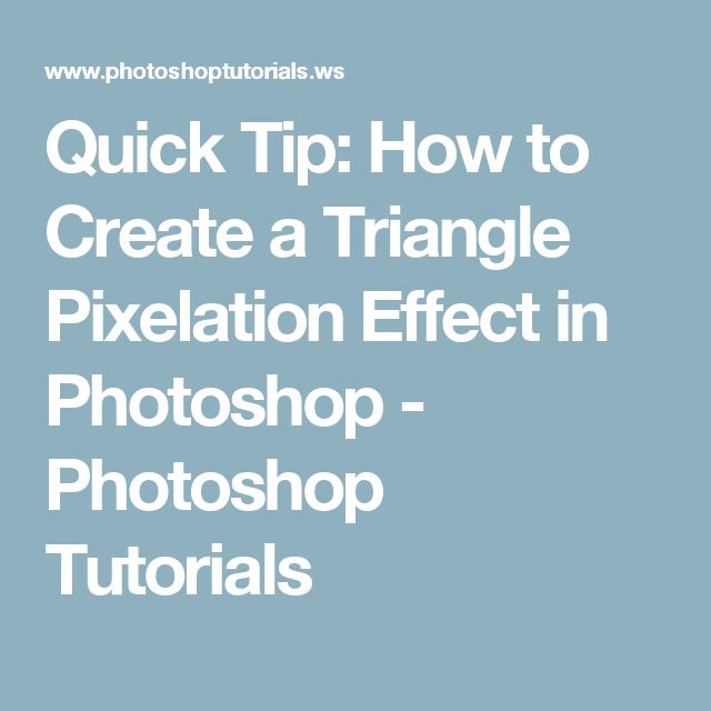 Quick Tip: How To Create A Triangle Pixelation Effect In